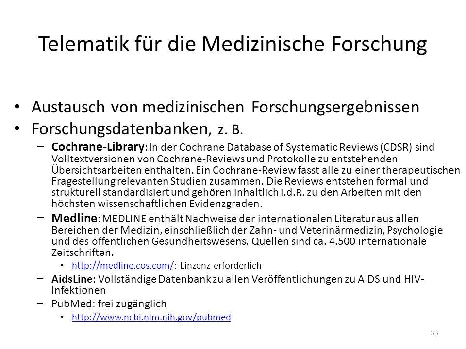 Telematik für die Medizinische Forschung Austausch von medizinischen Forschungsergebnissen Forschungsdatenbanken, z. B. – Cochrane-Library : In der Co