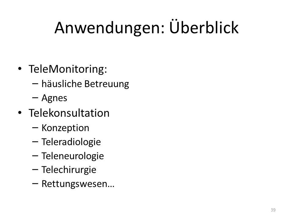 Anwendungen: Überblick TeleMonitoring: – häusliche Betreuung – Agnes Telekonsultation – Konzeption – Teleradiologie – Teleneurologie – Telechirurgie – Rettungswesen… 39
