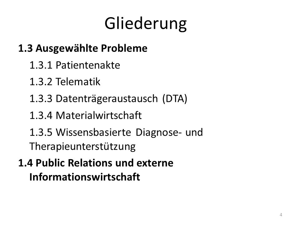 Gliederung 1.3 Ausgewählte Probleme 1.3.1 Patientenakte 1.3.2 Telematik 1.3.3 Datenträgeraustausch (DTA) 1.3.4 Materialwirtschaft 1.3.5 Wissensbasiert
