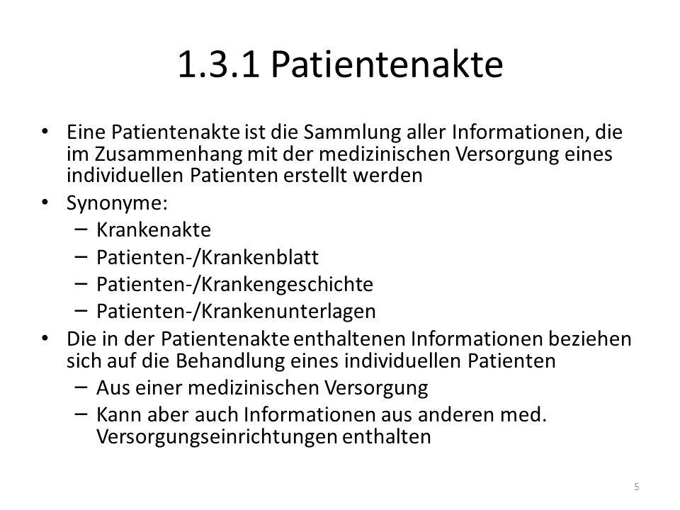 1.3.1 Patientenakte Eine Patientenakte ist die Sammlung aller Informationen, die im Zusammenhang mit der medizinischen Versorgung eines individuellen