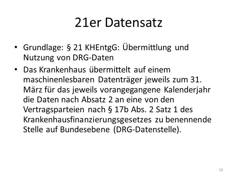 21er Datensatz Grundlage: § 21 KHEntgG: Übermittlung und Nutzung von DRG-Daten Das Krankenhaus übermittelt auf einem maschinenlesbaren Datenträger jew