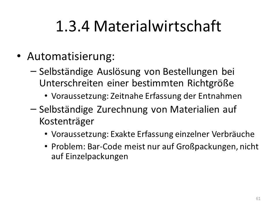 1.3.4 Materialwirtschaft Automatisierung: – Selbständige Auslösung von Bestellungen bei Unterschreiten einer bestimmten Richtgröße Voraussetzung: Zeit