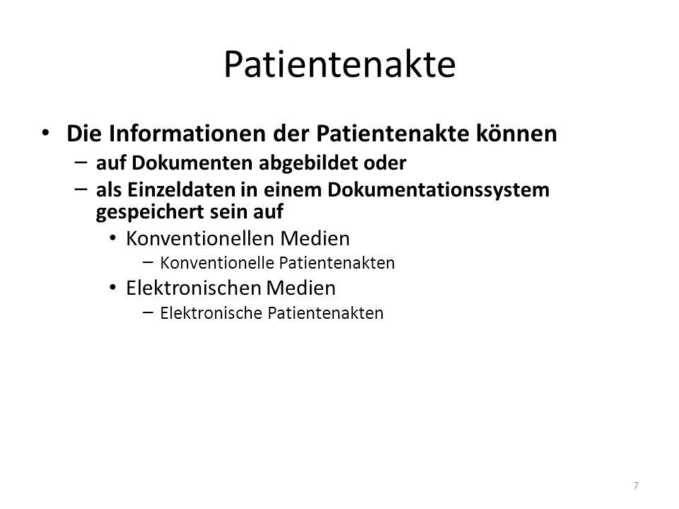 Patientenakte Die Informationen der Patientenakte können – auf Dokumenten abgebildet oder – als Einzeldaten in einem Dokumentationssystem gespeichert sein auf Konventionellen Medien – Konventionelle Patientenakten Elektronischen Medien – Elektronische Patientenakten 7