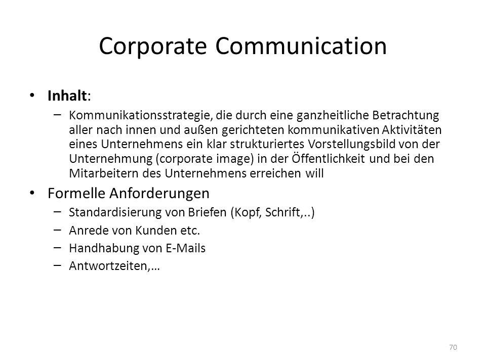 Corporate Communication Inhalt: – Kommunikationsstrategie, die durch eine ganzheitliche Betrachtung aller nach innen und außen gerichteten kommunikati