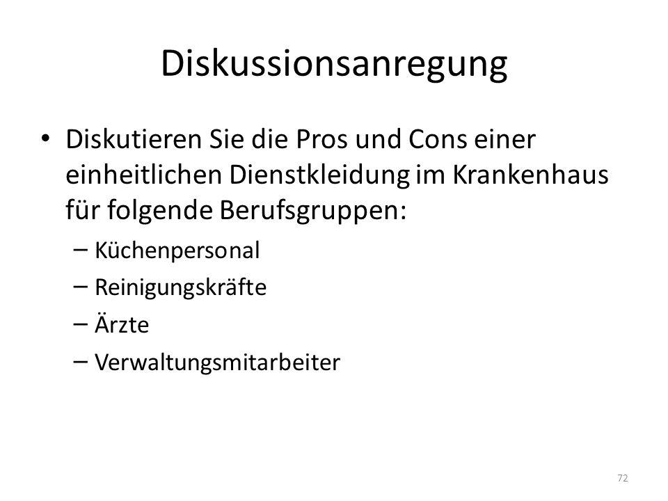 Diskussionsanregung Diskutieren Sie die Pros und Cons einer einheitlichen Dienstkleidung im Krankenhaus für folgende Berufsgruppen: – Küchenpersonal –