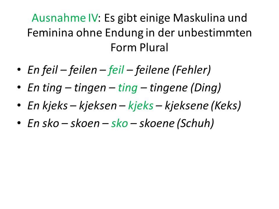 Ausnahme IV: Es gibt einige Maskulina und Feminina ohne Endung in der unbestimmten Form Plural En feil – feilen – feil – feilene (Fehler) En ting – ti