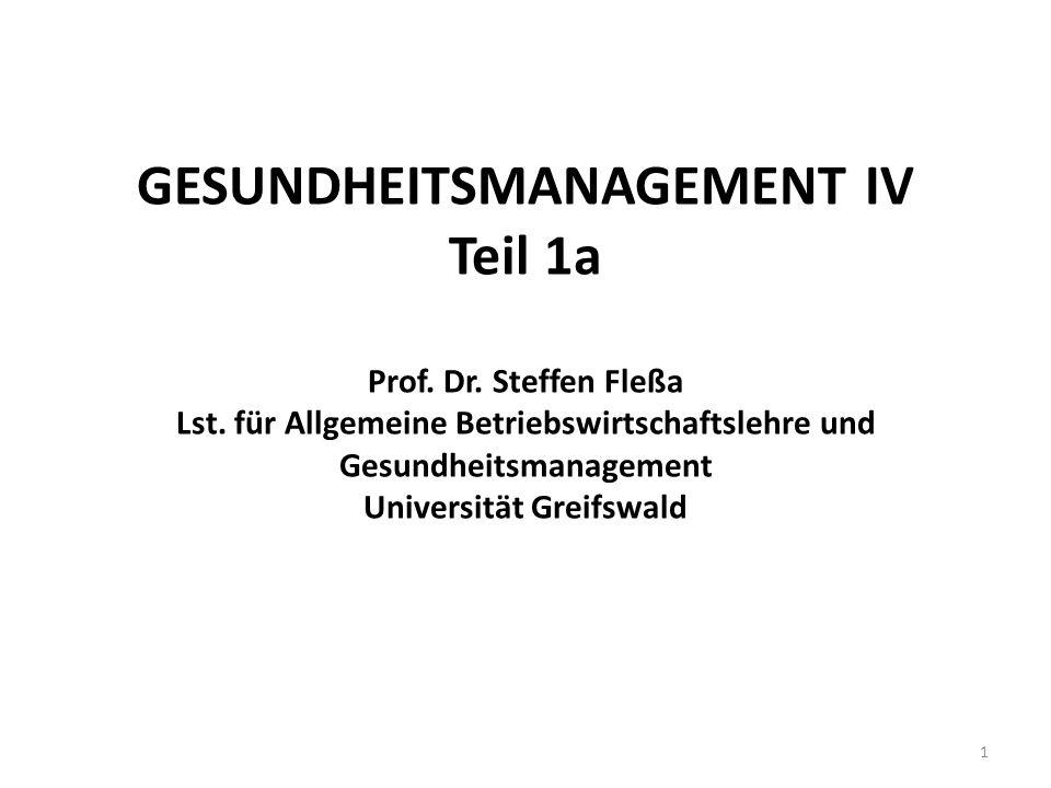 GESUNDHEITSMANAGEMENT IV Teil 1a Prof. Dr. Steffen Fleßa Lst. für Allgemeine Betriebswirtschaftslehre und Gesundheitsmanagement Universität Greifswald