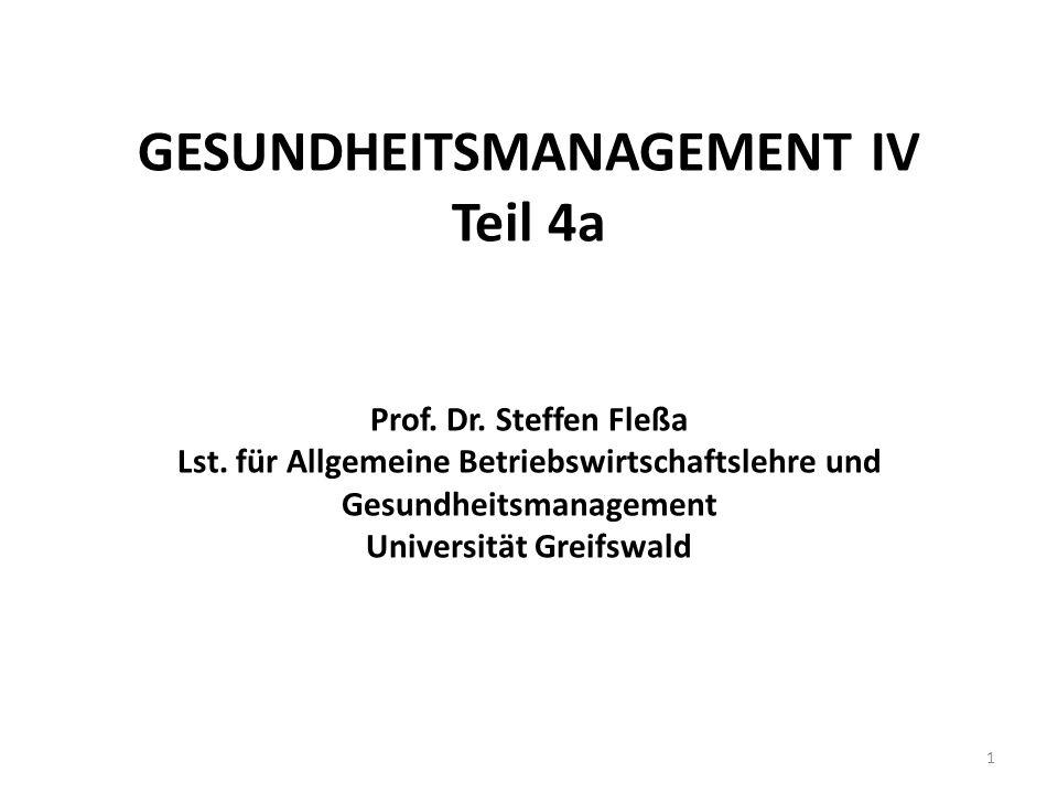 GESUNDHEITSMANAGEMENT IV Teil 4a Prof. Dr. Steffen Fleßa Lst. für Allgemeine Betriebswirtschaftslehre und Gesundheitsmanagement Universität Greifswald