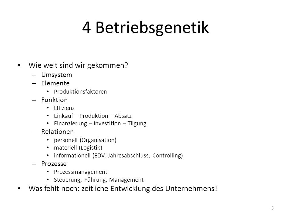4 Betriebsgenetik Wie weit sind wir gekommen? – Umsystem – Elemente Produktionsfaktoren – Funktion Effizienz Einkauf – Produktion – Absatz Finanzierun