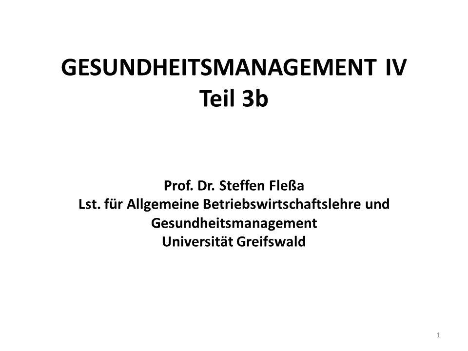 GESUNDHEITSMANAGEMENT IV Teil 3b Prof. Dr. Steffen Fleßa Lst. für Allgemeine Betriebswirtschaftslehre und Gesundheitsmanagement Universität Greifswald
