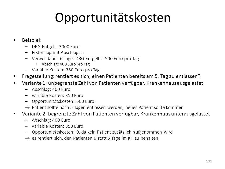 Opportunitätskosten Beispiel: – DRG-Entgelt: 3000 Euro – Erster Tag mit Abschlag: 5 – Verweildauer 6 Tage: DRG-Entgelt = 500 Euro pro Tag Abschlag: 40
