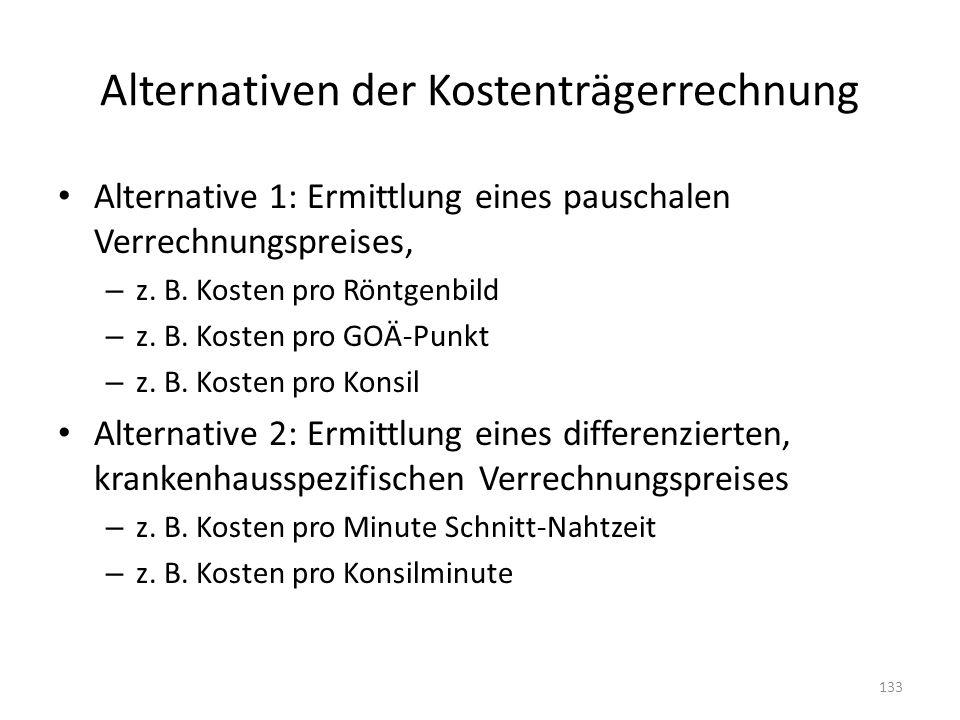 Alternativen der Kostenträgerrechnung Alternative 1: Ermittlung eines pauschalen Verrechnungspreises, – z. B. Kosten pro Röntgenbild – z. B. Kosten pr