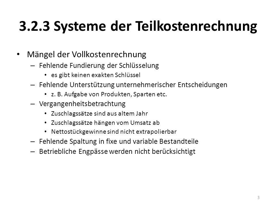 3.2.3 Systeme der Teilkostenrechnung Mängel der Vollkostenrechnung – Fehlende Fundierung der Schlüsselung es gibt keinen exakten Schlüssel – Fehlende