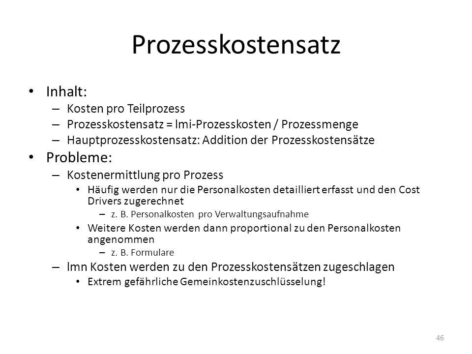 Prozesskostensatz Inhalt: – Kosten pro Teilprozess – Prozesskostensatz = lmi-Prozesskosten / Prozessmenge – Hauptprozesskostensatz: Addition der Proze