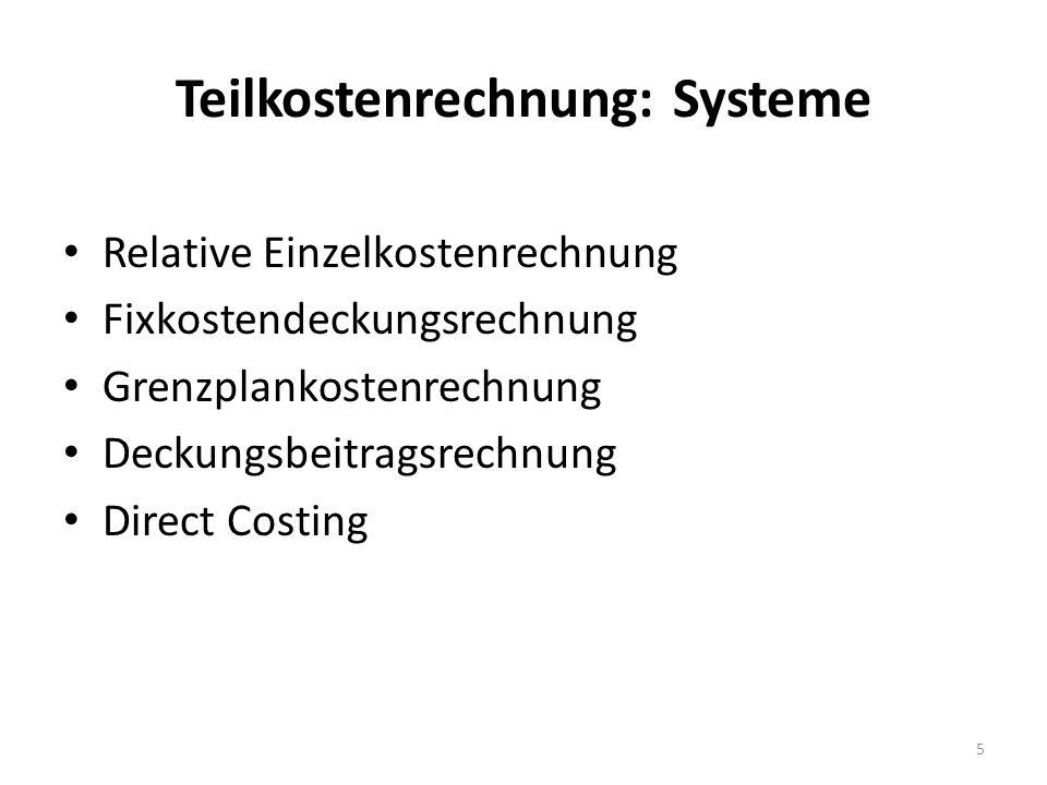 Teilkostenrechnung: Systeme Relative Einzelkostenrechnung Fixkostendeckungsrechnung Grenzplankostenrechnung Deckungsbeitragsrechnung Direct Costing 5