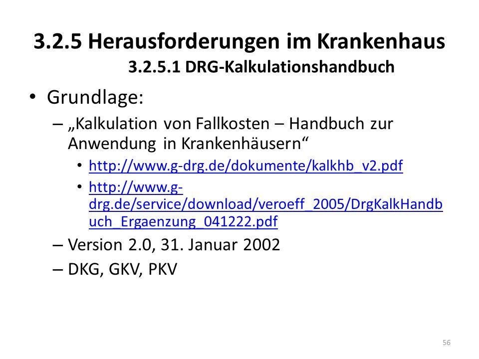 3.2.5 Herausforderungen im Krankenhaus 3.2.5.1 DRG-Kalkulationshandbuch Grundlage: – Kalkulation von Fallkosten – Handbuch zur Anwendung in Krankenhäu