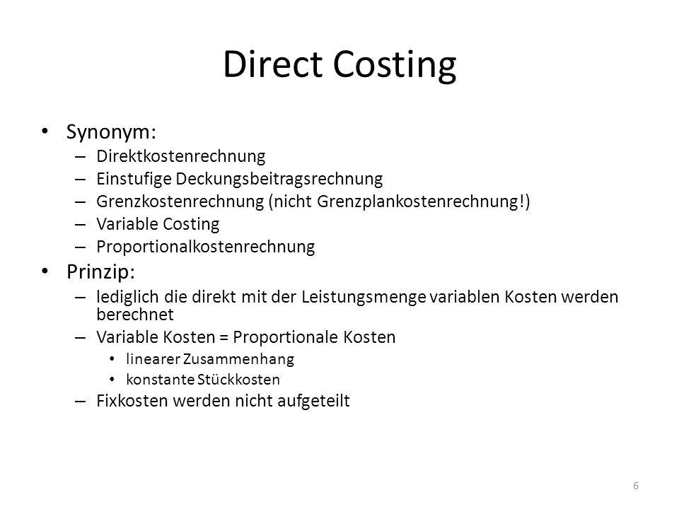 Synonym: – Direktkostenrechnung – Einstufige Deckungsbeitragsrechnung – Grenzkostenrechnung (nicht Grenzplankostenrechnung!) – Variable Costing – Prop