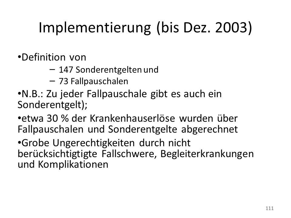 Implementierung (bis Dez. 2003) Definition von – 147 Sonderentgelten und – 73 Fallpauschalen N.B.: Zu jeder Fallpauschale gibt es auch ein Sonderentge