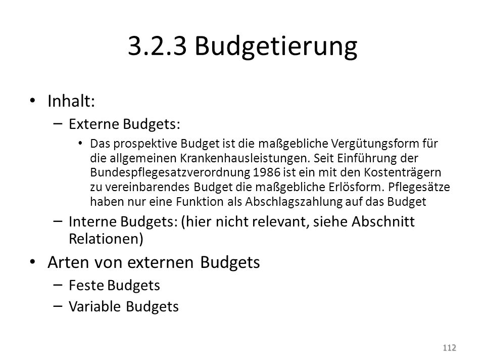 3.2.3 Budgetierung Inhalt: – Externe Budgets: Das prospektive Budget ist die maßgebliche Vergütungsform für die allgemeinen Krankenhausleistungen.