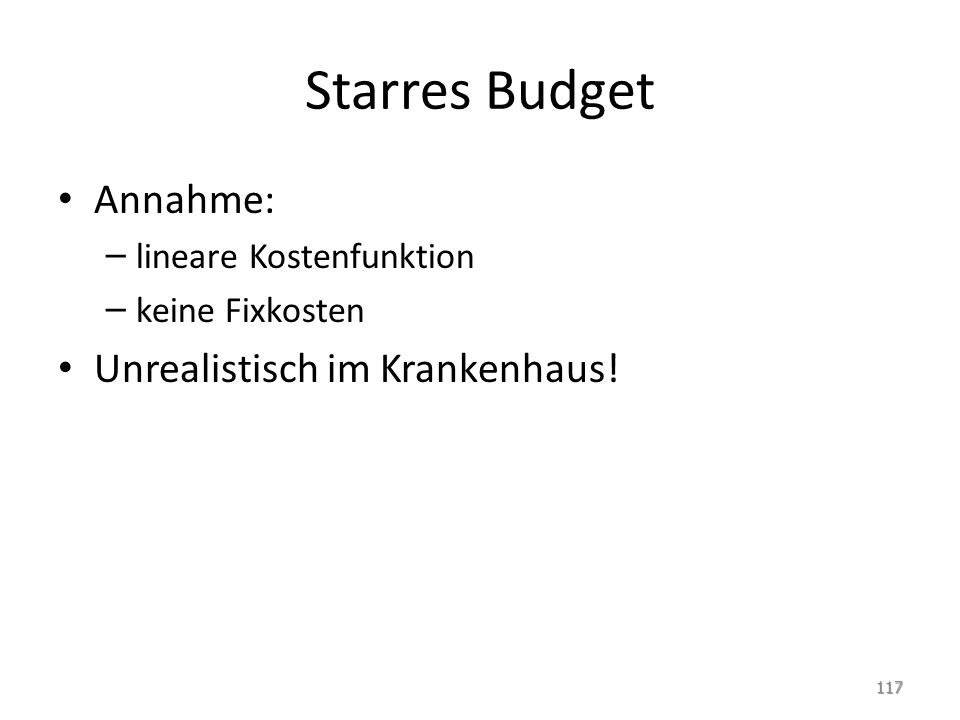 Starres Budget Annahme: – lineare Kostenfunktion – keine Fixkosten Unrealistisch im Krankenhaus! 117