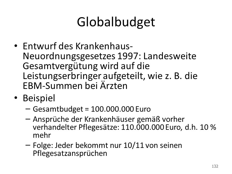 Globalbudget Entwurf des Krankenhaus- Neuordnungsgesetzes 1997: Landesweite Gesamtvergütung wird auf die Leistungserbringer aufgeteilt, wie z.