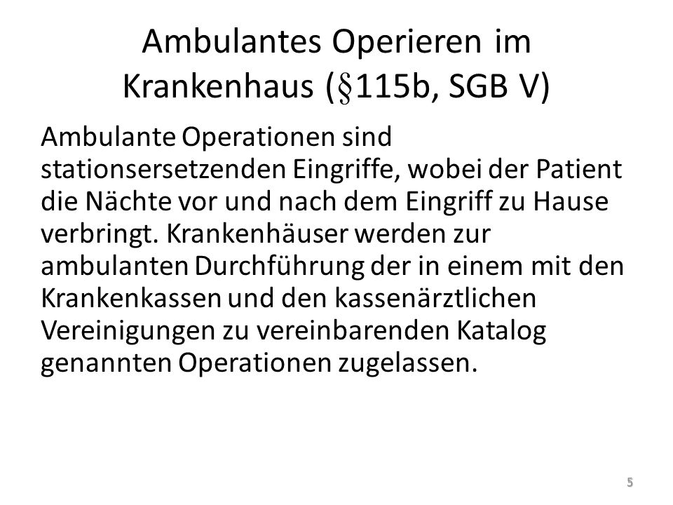 Ambulantes Operieren im Krankenhaus (§115b, SGB V) Ambulante Operationen sind stationsersetzenden Eingriffe, wobei der Patient die Nächte vor und nach dem Eingriff zu Hause verbringt.