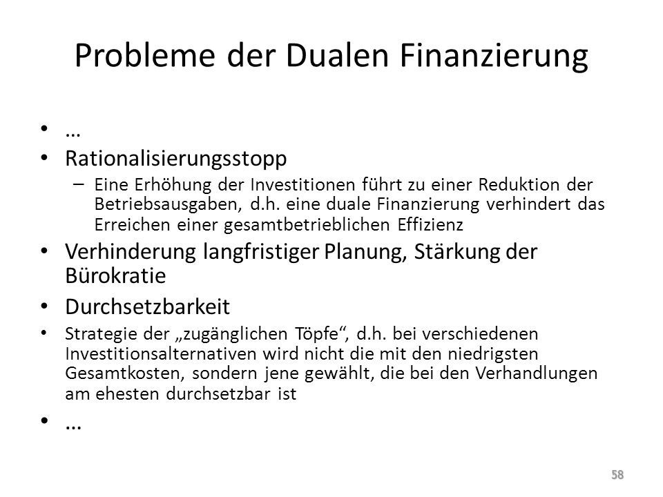 Probleme der Dualen Finanzierung … Rationalisierungsstopp – Eine Erhöhung der Investitionen führt zu einer Reduktion der Betriebsausgaben, d.h. eine d