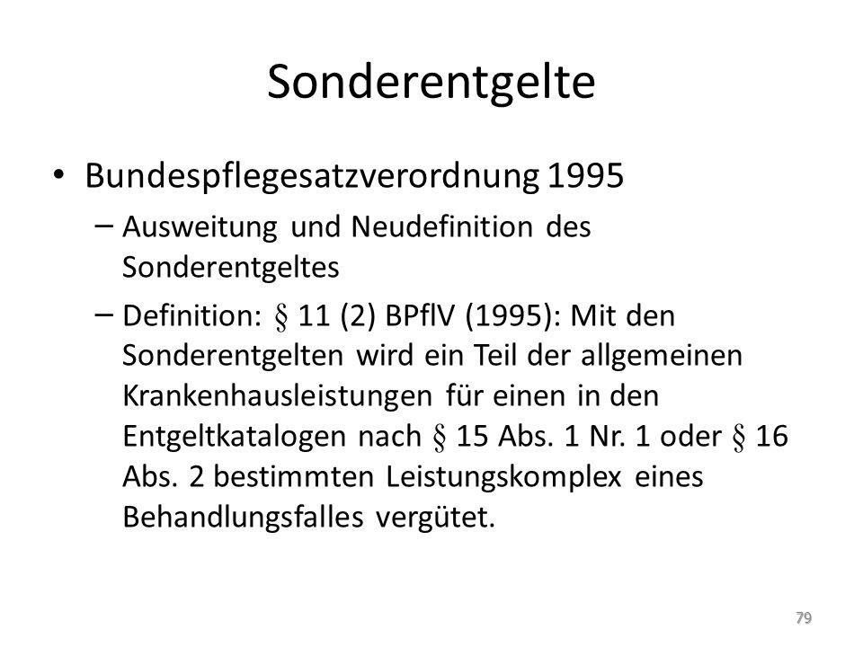 Sonderentgelte Bundespflegesatzverordnung 1995 – Ausweitung und Neudefinition des Sonderentgeltes – Definition: § 11 (2) BPflV (1995): Mit den Sonderentgelten wird ein Teil der allgemeinen Krankenhausleistungen für einen in den Entgeltkatalogen nach § 15 Abs.
