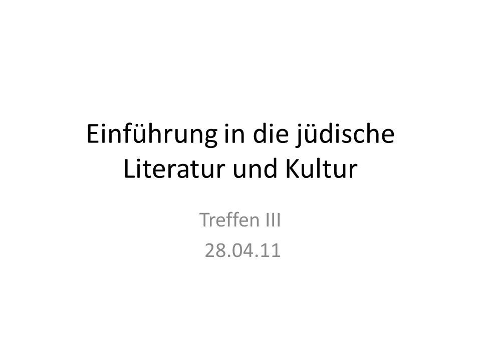 Einführung in die jüdische Literatur und Kultur Treffen III 28.04.11