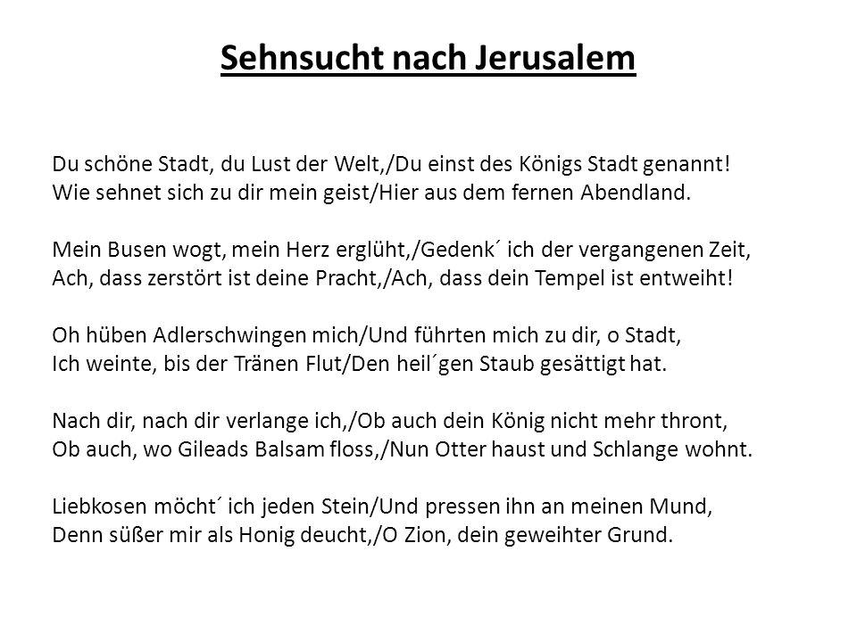 Judah ha-Levi, Zionide Zion, hast du keine Grüße für die armen, fernen Lieben, die, zerstreut in allen Landen, inniglich dir treu geblieben.