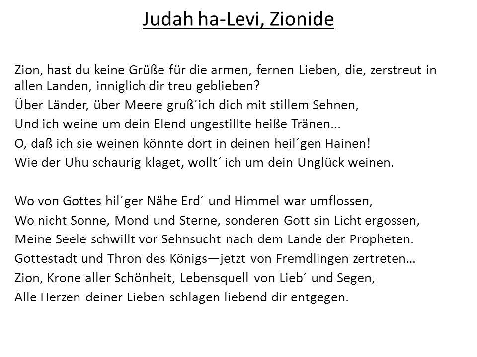 Judah ha-Levi, Zionide Zion, hast du keine Grüße für die armen, fernen Lieben, die, zerstreut in allen Landen, inniglich dir treu geblieben? Über Länd