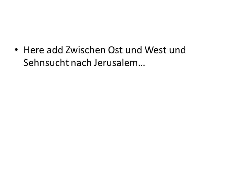 Here add Zwischen Ost und West und Sehnsucht nach Jerusalem…