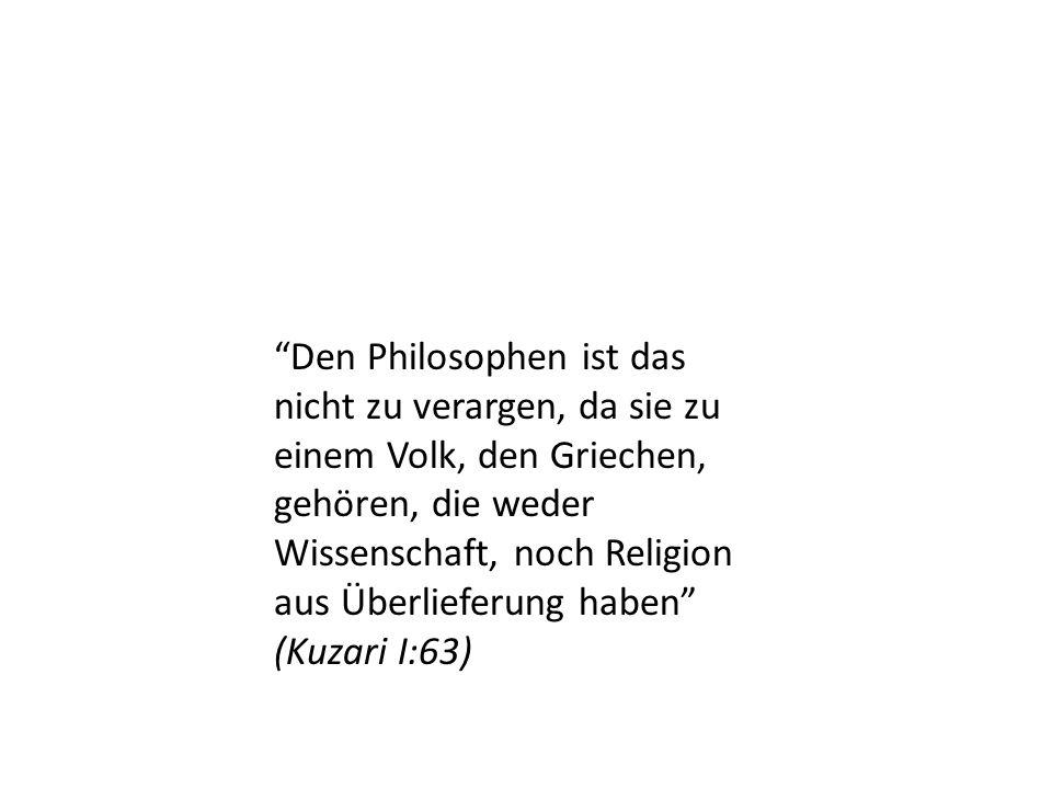 Den Philosophen ist das nicht zu verargen, da sie zu einem Volk, den Griechen, gehören, die weder Wissenschaft, noch Religion aus Überlieferung haben