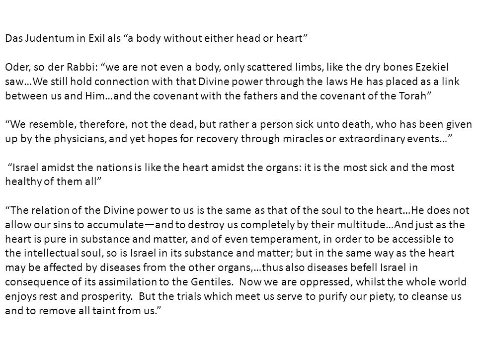 Das Judentum in Exil als a body without either head or heart Oder, so der Rabbi: we are not even a body, only scattered limbs, like the dry bones Ezek