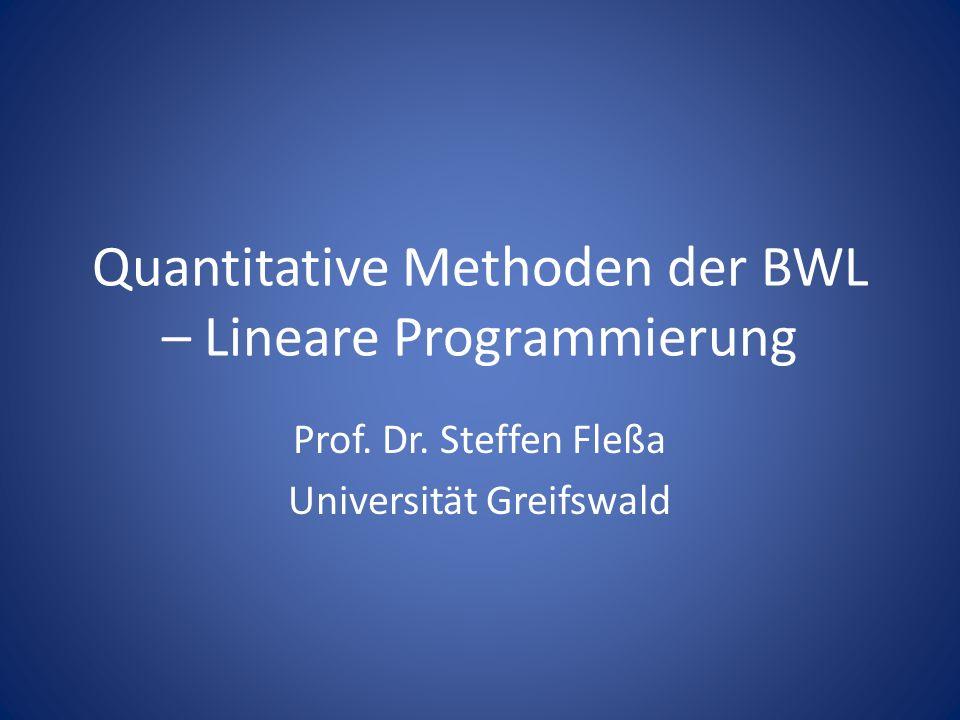 Quantitative Methoden der BWL – Lineare Programmierung Prof. Dr. Steffen Fleßa Universität Greifswald