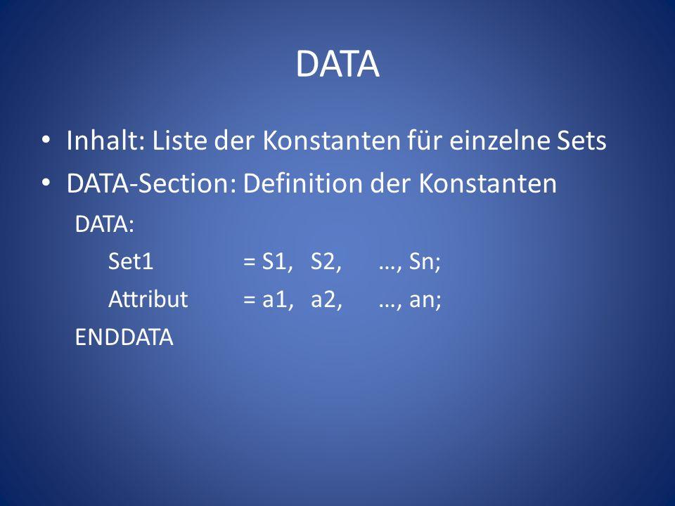DATA Inhalt: Liste der Konstanten für einzelne Sets DATA-Section: Definition der Konstanten DATA: Set1 = S1, S2,…, Sn; Attribut = a1,a2,…, an; ENDDATA
