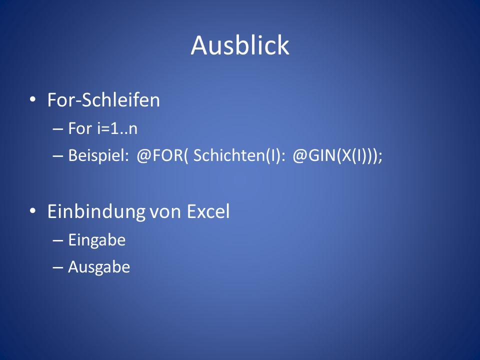 Ausblick For-Schleifen – For i=1..n – Beispiel: @FOR( Schichten(I): @GIN(X(I))); Einbindung von Excel – Eingabe – Ausgabe