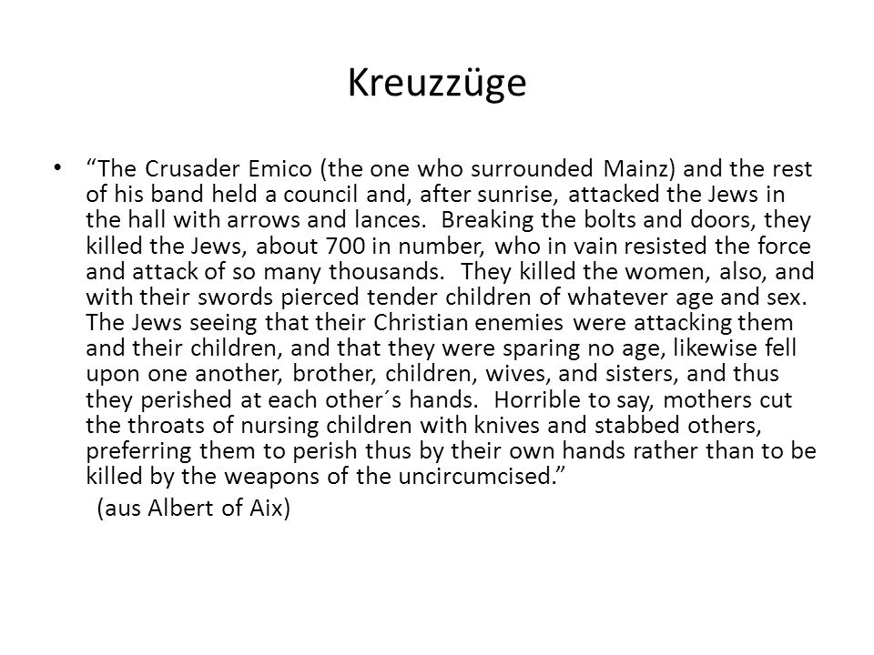Kreuzzüge The Crusader Emico (the one who surrounded Mainz) and the rest of his band held a council and, after sunrise, attacked the Jews in the hall