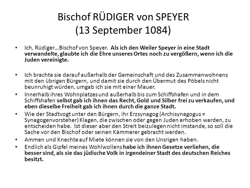 Bischof RÜDIGER von SPEYER (13 September 1084) Ich, Rüdiger…Bischof von Speyer. Als ich den Weiler Speyer in eine Stadt verwandelte, glaubte ich die E
