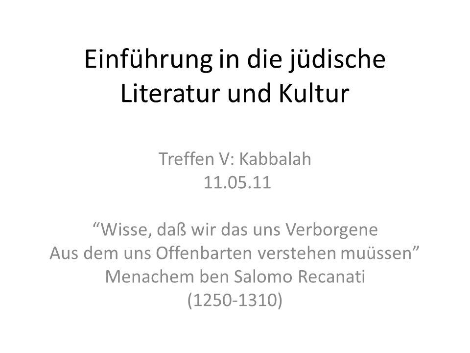 Einführung in die jüdische Literatur und Kultur Treffen V: Kabbalah 11.05.11 Wisse, daß wir das uns Verborgene Aus dem uns Offenbarten verstehen muüssen Menachem ben Salomo Recanati (1250-1310)