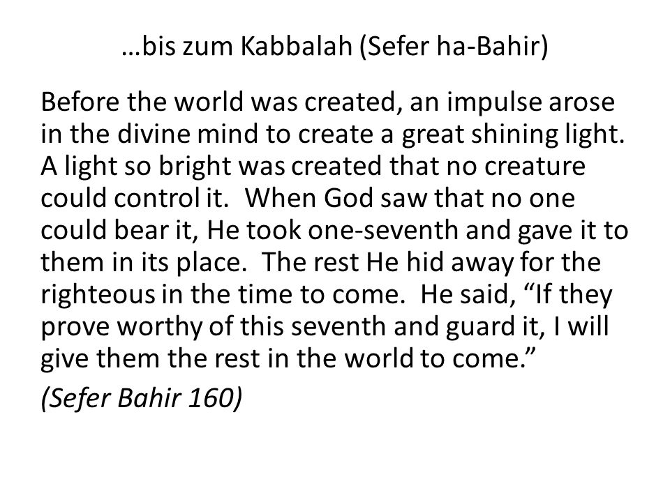 …bis zum Kabbalah (Sefer ha-Zohar) Rabbi Yehudah said, If it (the light) were completely hidden, the world would not exist for even a moment.