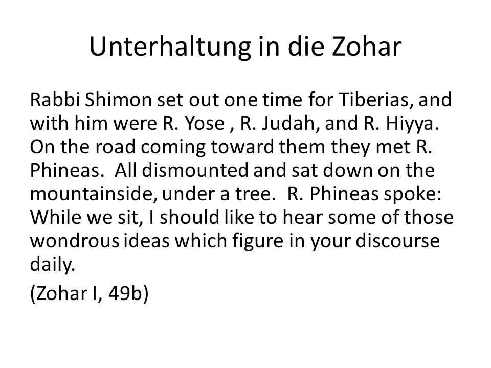 Unterhaltung in die Zohar Rabbi Shimon set out one time for Tiberias, and with him were R.