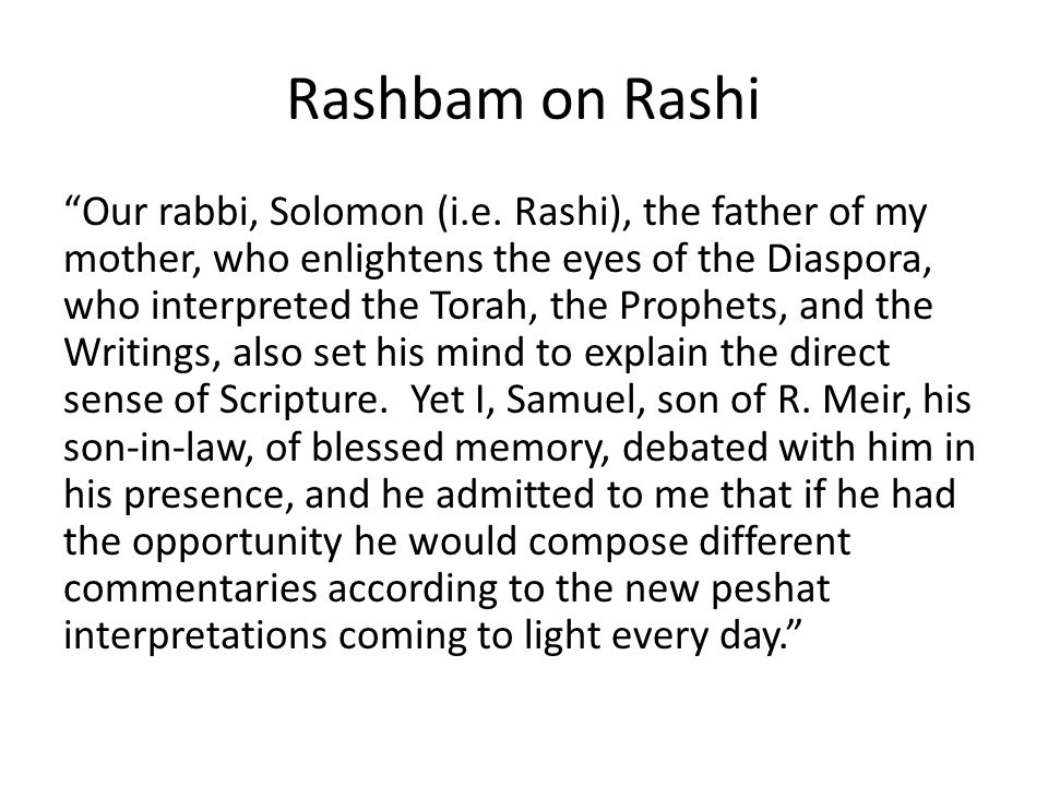 Rashbam on Rashi Our rabbi, Solomon (i.e.
