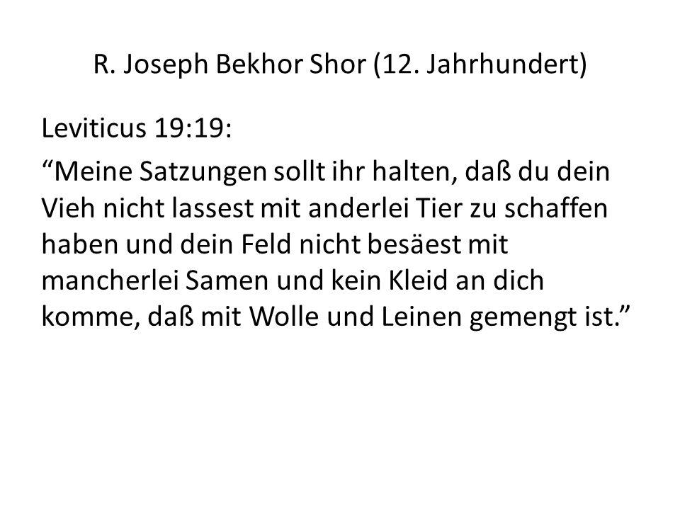 R. Joseph Bekhor Shor (12. Jahrhundert) Leviticus 19:19: Meine Satzungen sollt ihr halten, daß du dein Vieh nicht lassest mit anderlei Tier zu schaffe