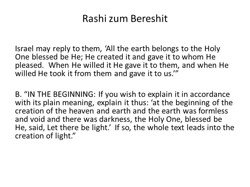 Rashi zum Bereshit Israel may reply to them, All the earth belongs to the Holy One blessed be He; He created it and gave it to whom He pleased.