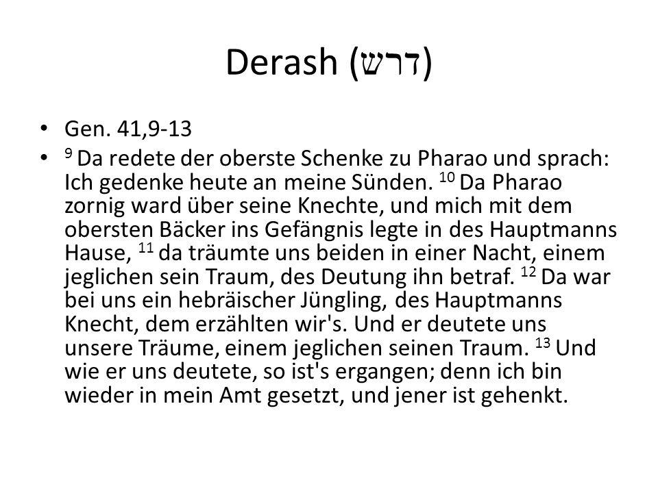 Derash ( דרש ) Gen. 41,9-13 9 Da redete der oberste Schenke zu Pharao und sprach: Ich gedenke heute an meine Sünden. 10 Da Pharao zornig ward über sei