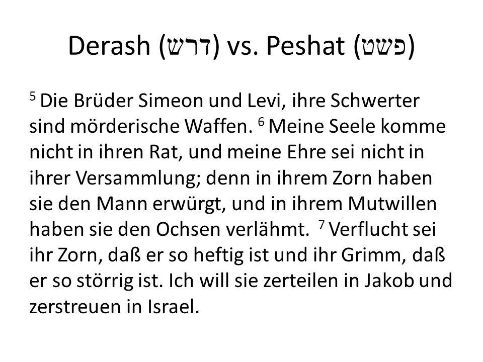 Derash ( דרש ) vs. Peshat ( פשט ) 5 Die Brüder Simeon und Levi, ihre Schwerter sind mörderische Waffen. 6 Meine Seele komme nicht in ihren Rat, und me