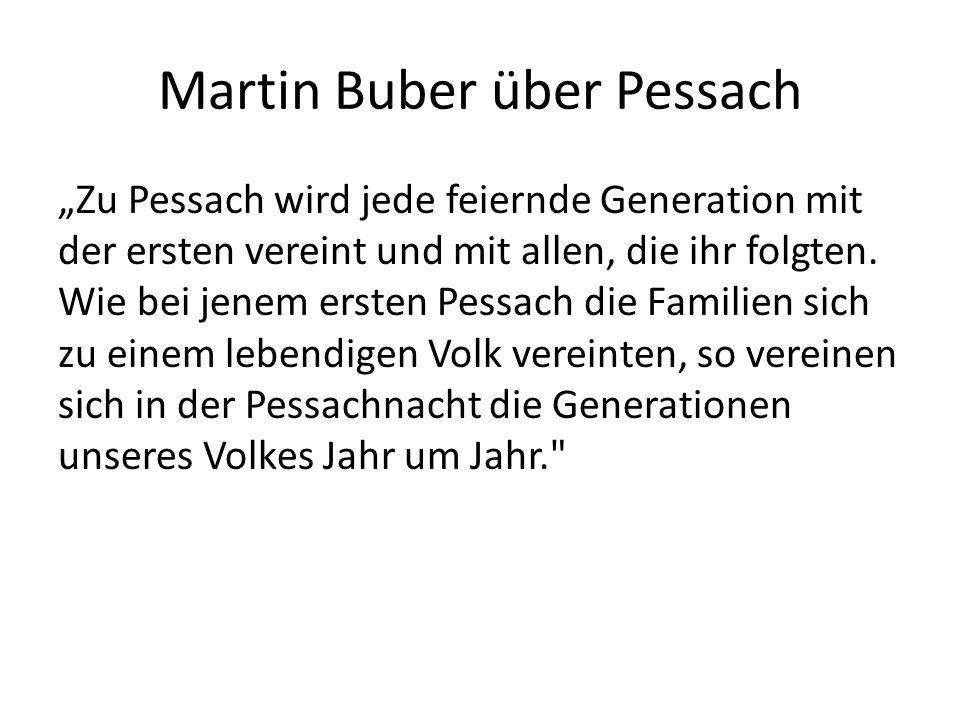 Martin Buber über Pessach Zu Pessach wird jede feiernde Generation mit der ersten vereint und mit allen, die ihr folgten.