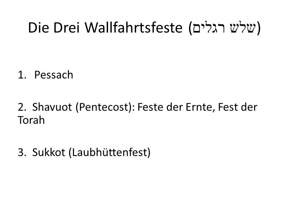 Die Drei Wallfahrtsfeste ( שלש רגלים ) 1.Pessach 2.