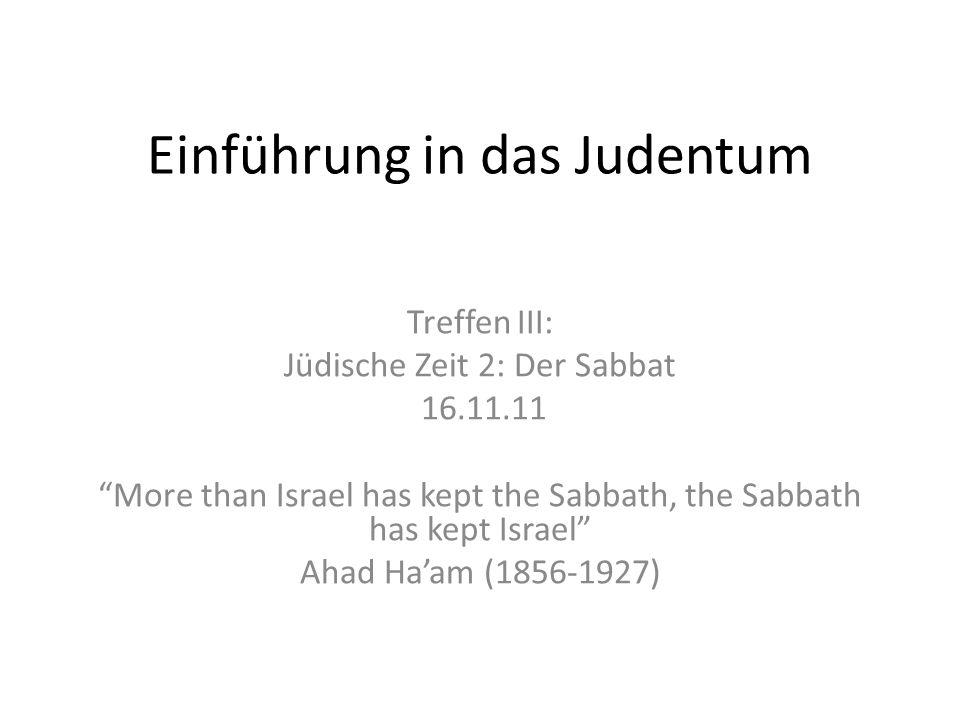Einführung in das Judentum Treffen III: Jüdische Zeit 2: Der Sabbat 16.11.11 More than Israel has kept the Sabbath, the Sabbath has kept Israel Ahad H